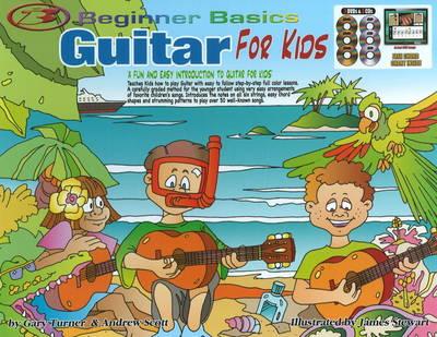Beginner Basics Guitar for Kids by Gary Turner, Andrew Scott