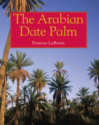 The Arabian Date Palm by Frances La Bonte
