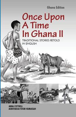 Once Upon a Time in Ghana. Second Edition by Anna Cottrell, Agbotaduah Togbi Kumassah