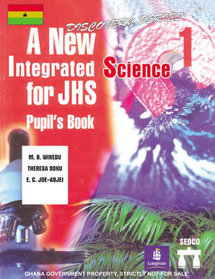 Ghana New Integrated Science Course for Junior High by M.D. Wiredu, Theresa Doku, E.C Joe-Adjel