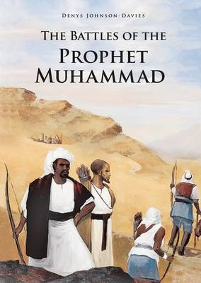 The Battles of the Prophet Muhammad by Denys Johnson-Davies