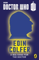 Doctor Who: A Big Hand For The Doctor by Eoin Colfer
