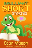 Brilliant Short Stories by Stan Mason