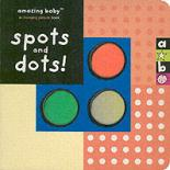 Amazing Baby: Spots and Dots! by Beth Harwood