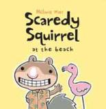 Scaredy Squirrel At The Beach by Melanie Watt