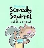 Scaredy Squirrel Makes A Friend by Melanie Watt