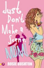 Just Don't Make a Scene, Mum! by Rosie Rushton