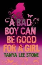 A Bad Boy Can Be Good For A Girl by Tanya Lee Stone