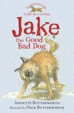 Jake The Good Bad Dog by Annette Butterworth