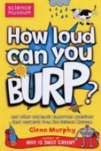How Loud Can You Burp? (Science Museum) by Glenn Murphy