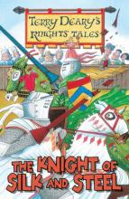 Terry Deary's Knights' Tales: The Knight of Silk and Steel by Terry Deary