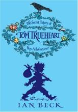 The Secret History of Tom Trueheart - Boy Adventurer by Ian Beck