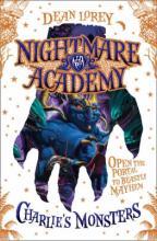 Nightmare Academy: Charlie's Monsters by Dean Lorey