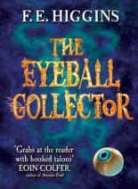 The Eyeball Collector by F E Higgins