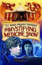 The Mystifying Medicine Show by J. C. Bemis