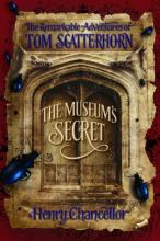 The Museum's Secret: The Remarkable Adventures Of Tom Scatterhorn by Henry Chancellor