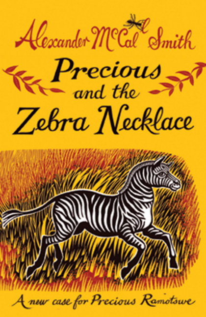 Precious and the Zebra Necklace A New Case for Precious Ramotswe by Alexander Mccall Smith