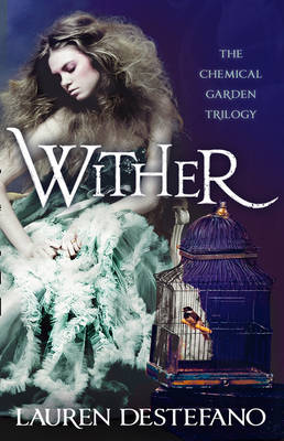 Wither Book One of the Chemical Garden by Lauren DeStefano