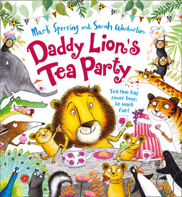 Daddy Lion's Tea Party by Mark Sperring
