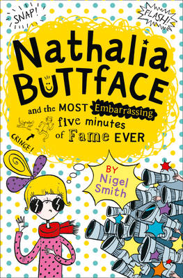 Nathalia Buttface and the Most Embarrassing Five Minutes of Fame Ever by Nigel Smith