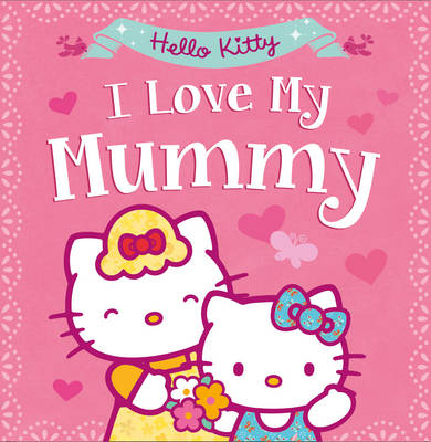 Hello Kitty: I Love My Mummy by