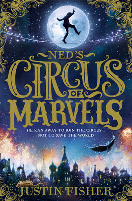 Ned's Circus of Marvels by Justin Fisher