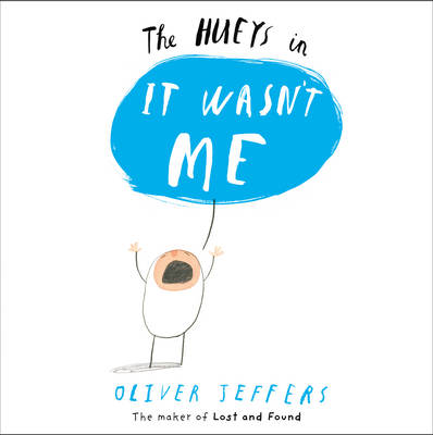 The Hueys - it Wasn't Me by Oliver Jeffers