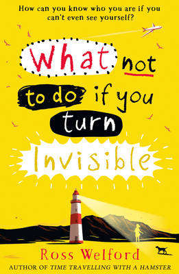 What Not to Do If You Turn Invisible by Ross Welford