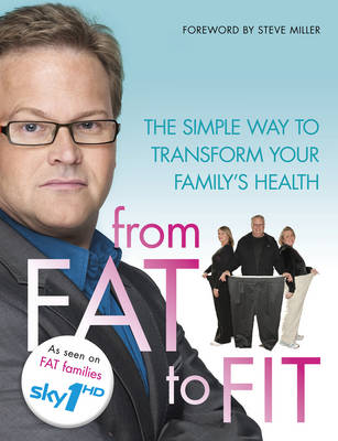 From Fat to Fit: The Simple Way to Transform your family's health by