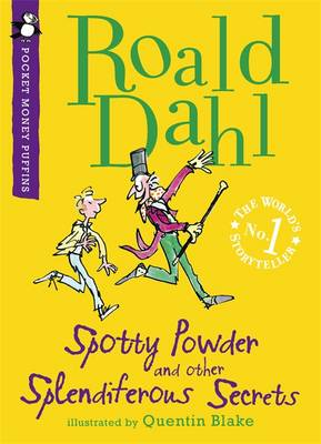 Spotty Powder and Other Splendiferous Secrets: A Pocket Money Puffin by Roald Dahl