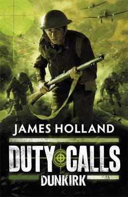 Duty Calls : Dunkirk by James Holland
