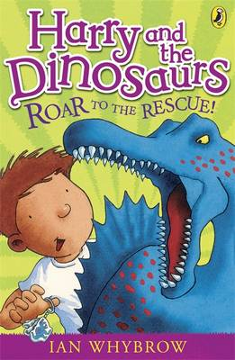 Harry and the Dinosaurs Roar to the Rescue! by Ian Whybrow