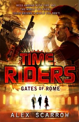 Gates of Rome (Time Riders Book 5) by Alex Scarrow