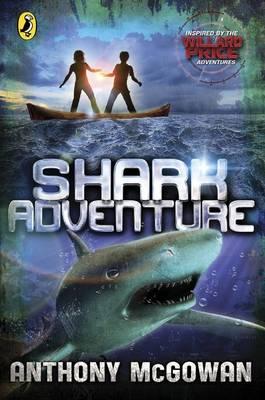 Willard Price: Shark Adventure by Anthony McGowan