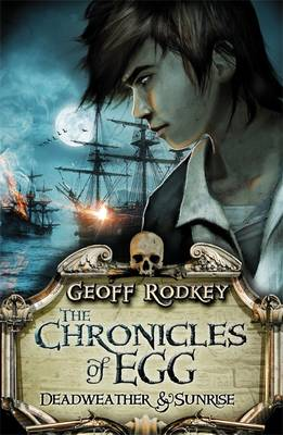 Chronicles of Egg: Deadweather and Sunrise by Geoff Rodkey