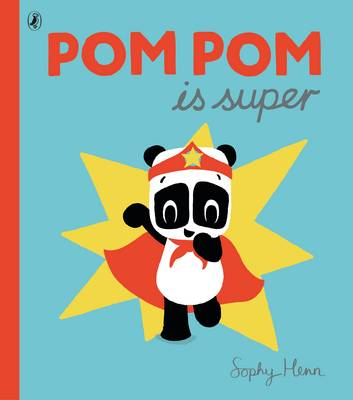Pom Pom is Super by Sophy Henn