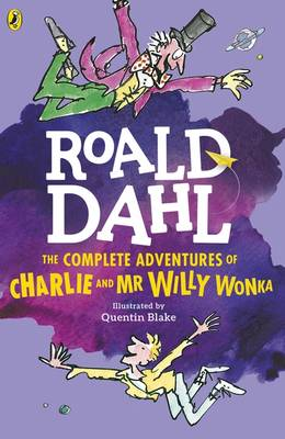 The Complete Adventures of Charlie and Mr Willy Wonka by Roald Dahl
