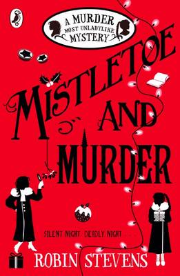 Mistletoe and Murder A Murder Most Unladylike Mystery by Robin Stevens