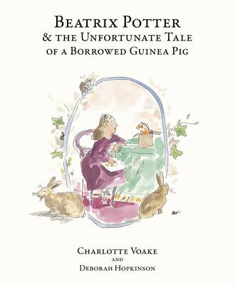 Beatrix Potter and the Unfortunate Tale of the Guinea Pig by Deborah Hopkinson