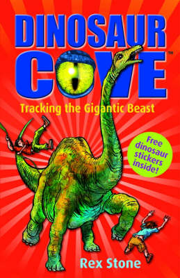 Dinosaur Cove 9 : Tracking The Gigantic Beast by Rex Stone