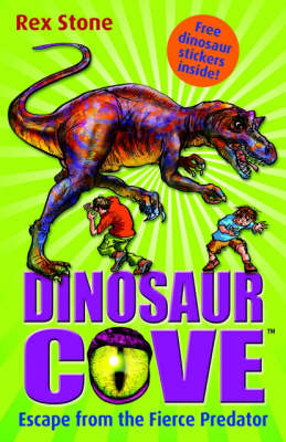 Dinosaur Cove 10 : Escape From the Fierce Predator by Rex Stone