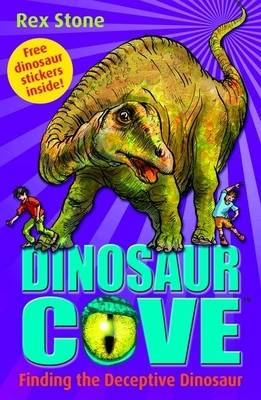 Dinosaur Cove 11 : Finding The Deceptive Dinosaur by Rex Stone