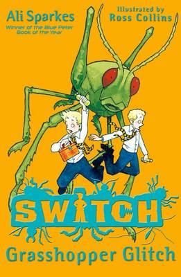 Grasshopper Glitch (S.W.I.T.C.H. 3) by Ali Sparkes