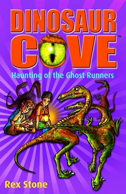 Dinosaur Cove 16 : Haunting of the Ghost Runners by Rex Stone