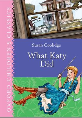 Oxford Children's Classics: What Katy Did by Susan Coolidge