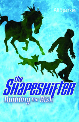 The Shapeshifter 2 : Running The Risk by Ali Sparkes