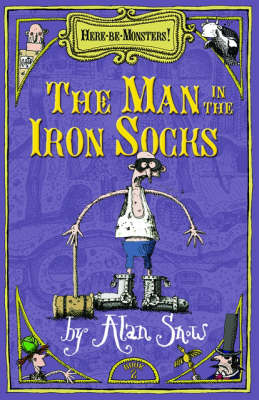 Here Be Monsters, The Man In The Iron Socks by Alan Snow