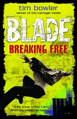 Blade: Breaking Free by Tim Bowler