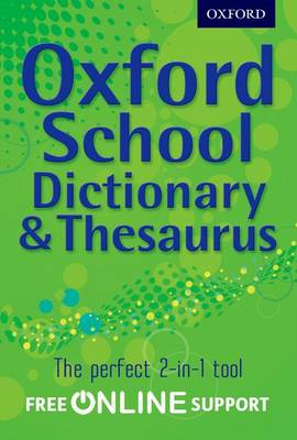 Oxford School Dictionary & Thesaurus by Oxford Dictionaries