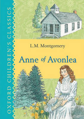 Anne of Avonlea (Oxford Children's Classics) by L Montgomery